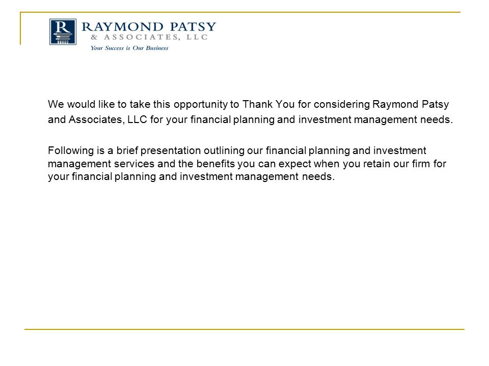 We would like to take this opportunity to Thank You for considering Raymond Patsy and Associates, LLC for your financial planning and investment manag
