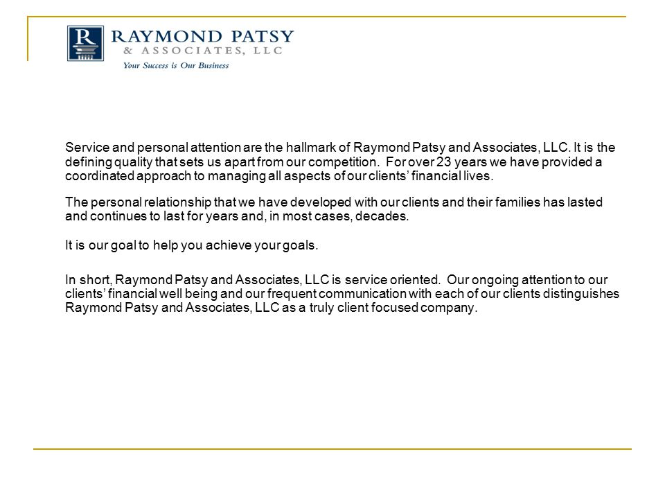 Service and personal attention are the hallmark of Raymond Patsy and Associates, LLC. It is the defining quality that sets us apart from our competiti