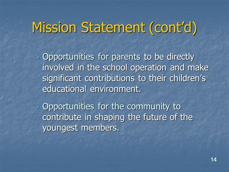 Mission Statement (cont'd)  Opportunities for parents to be directly involved in the school operation and make significant contributions to their children's educational environment.