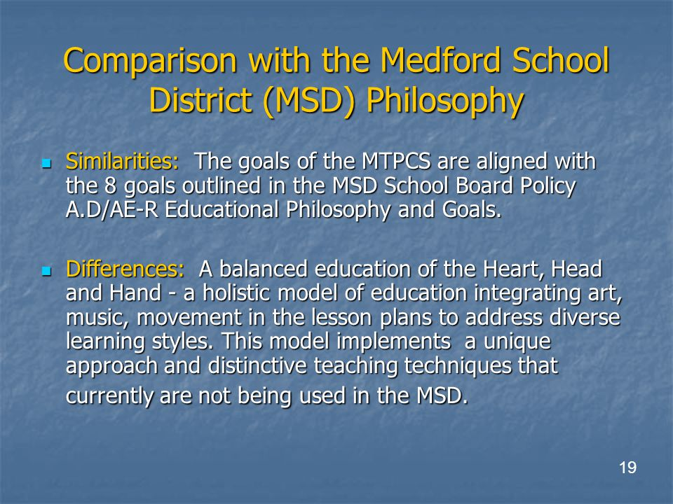 Comparison with the Medford School District (MSD) Philosophy Similarities: The goals of the MTPCS are aligned with the 8 goals outlined in the MSD School Board Policy A.D/AE-R Educational Philosophy and Goals.