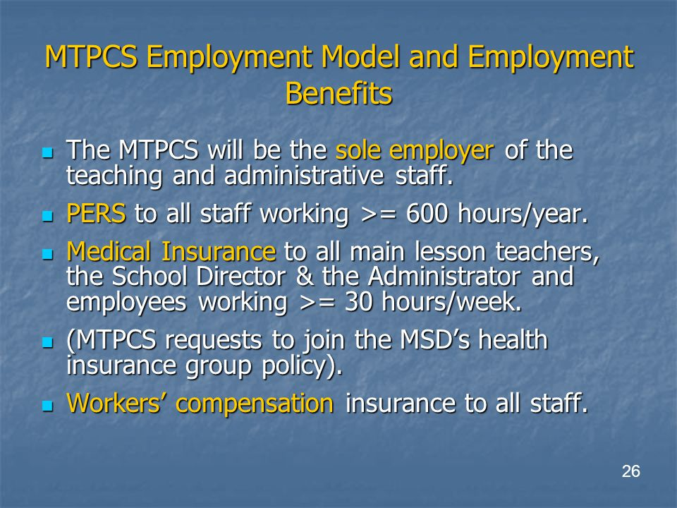 MTPCS Employment Model and Employment Benefits The MTPCS will be the sole employer of the teaching and administrative staff.