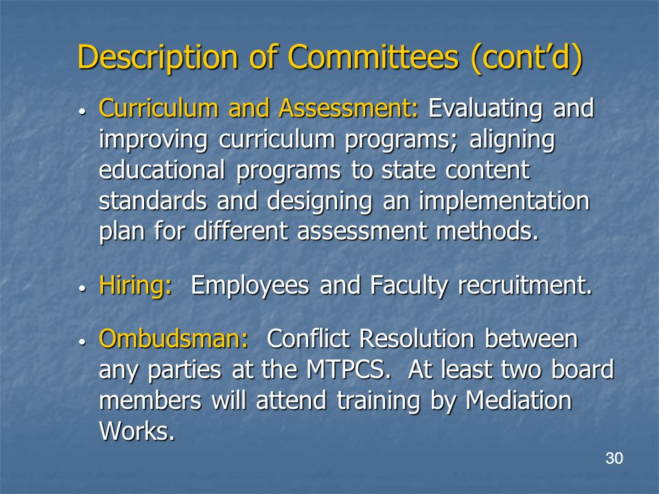 Description of Committees (cont'd) Curriculum and Assessment: Evaluating and improving curriculum programs; aligning educational programs to state content standards and designing an implementation plan for different assessment methods.