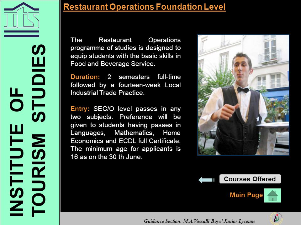 Guidance Section: M.A.Vassalli Boys' Junior Lyceum Restaurant Operations Foundation Level The Restaurant Operations programme of studies is designed to equip students with the basic skills in Food and Beverage Service.