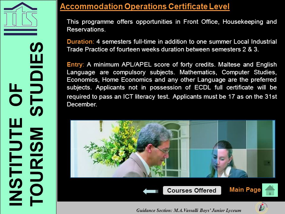 Guidance Section: M.A.Vassalli Boys' Junior Lyceum Accommodation Operations Certificate Level This programme offers opportunities in Front Office, Housekeeping and Reservations.