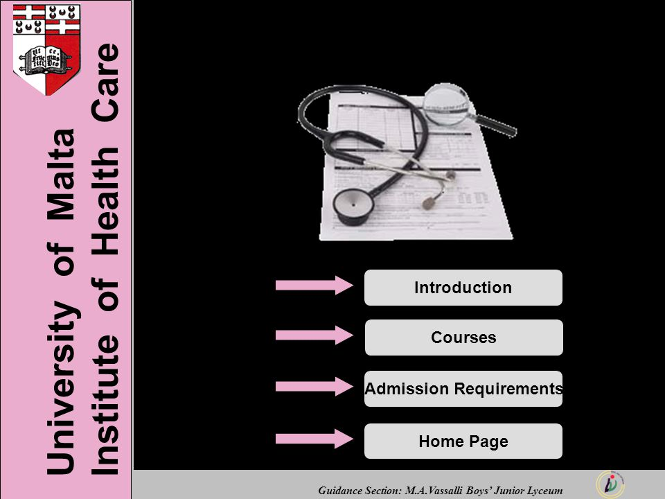 Guidance Section: M.A.Vassalli Boys' Junior Lyceum University of Malta Institute of Health Care IntroductionCoursesAdmission RequirementsHome Page