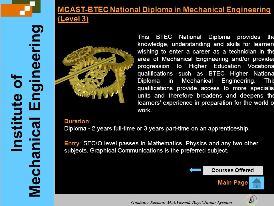 Guidance Section: M.A.Vassalli Boys' Junior Lyceum MCAST-BTEC National Diploma in Mechanical Engineering (Level 3) This BTEC National Diploma provides
