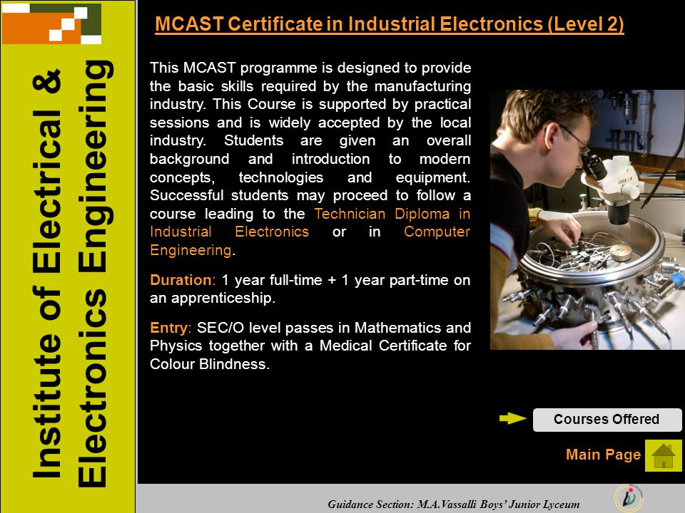 Guidance Section: M.A.Vassalli Boys' Junior Lyceum MCAST Certificate in Industrial Electronics (Level 2) This MCAST programme is designed to provide t