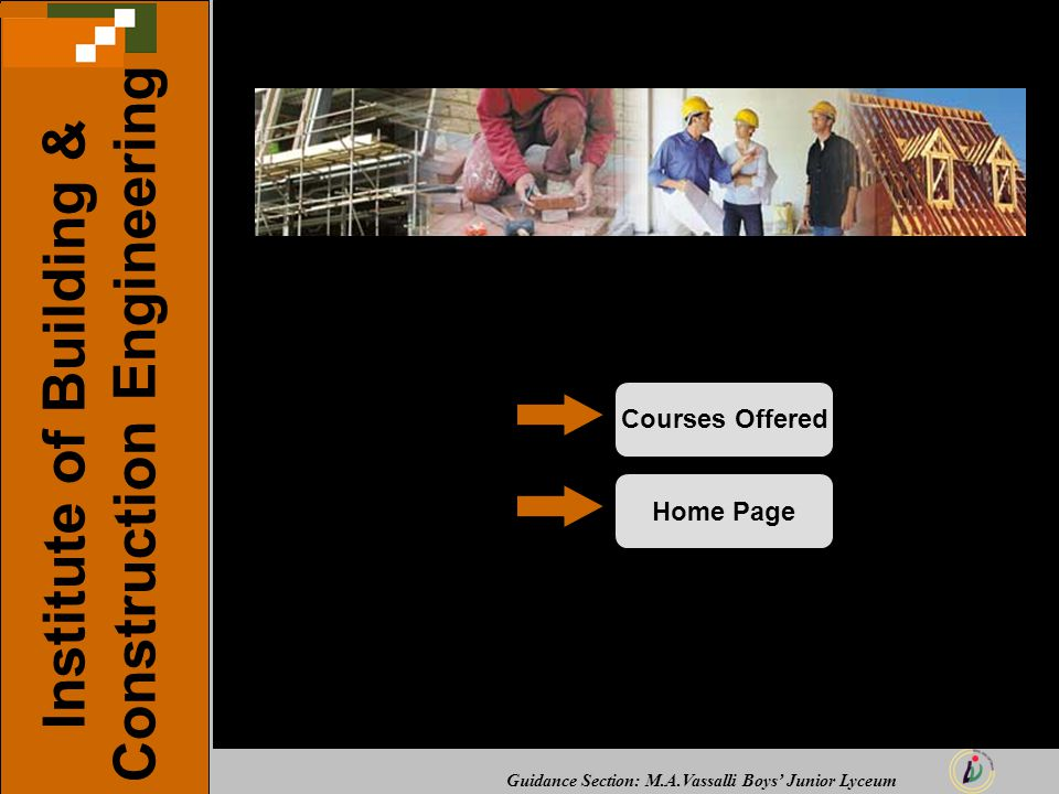 Guidance Section: M.A.Vassalli Boys' Junior Lyceum Institute of Building & Construction Engineering Courses OfferedHome Page