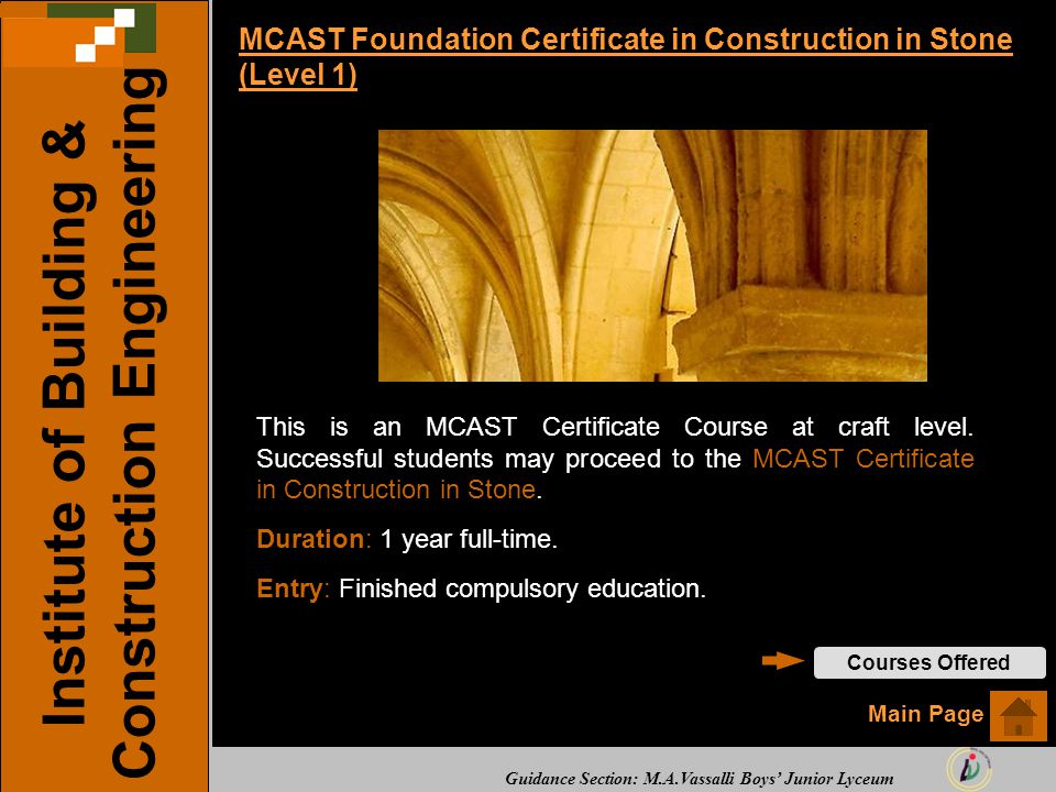 Guidance Section: M.A.Vassalli Boys' Junior Lyceum MCAST Foundation Certificate in Construction in Stone (Level 1) This is an MCAST Certificate Course at craft level.