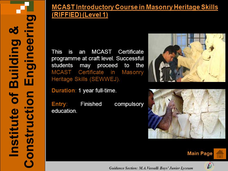 Guidance Section: M.A.Vassalli Boys' Junior Lyceum MCAST Introductory Course in Masonry Heritage Skills (RIFFIED) (Level 1) This is an MCAST Certificate programme at craft level.