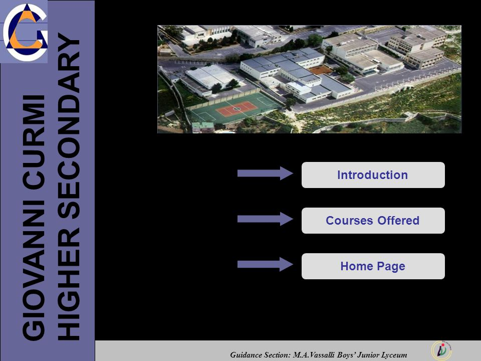 Guidance Section: M.A.Vassalli Boys' Junior Lyceum GIOVANNI CURMI HIGHER SECONDARY IntroductionCourses OfferedHome Page