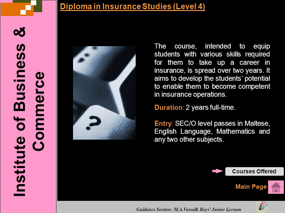 Guidance Section: M.A.Vassalli Boys' Junior Lyceum Diploma in Insurance Studies (Level 4) The course, intended to equip students with various skills required for them to take up a career in insurance, is spread over two years.