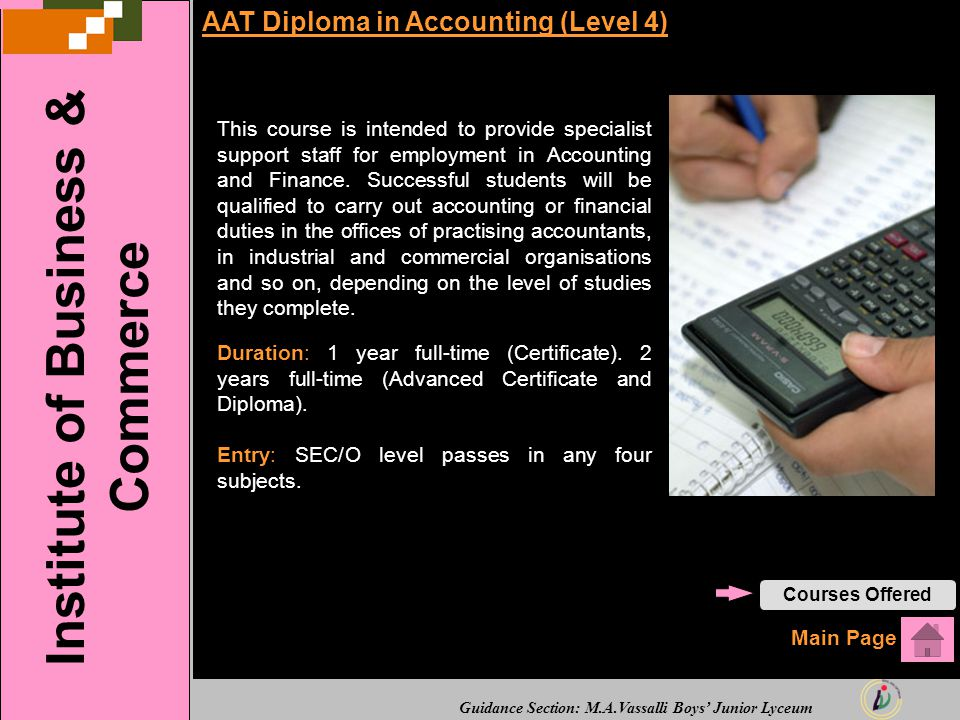 Guidance Section: M.A.Vassalli Boys' Junior Lyceum AAT Diploma in Accounting (Level 4) This course is intended to provide specialist support staff for employment in Accounting and Finance.