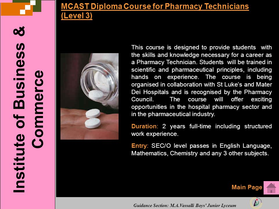Guidance Section: M.A.Vassalli Boys' Junior Lyceum MCAST Diploma Course for Pharmacy Technicians (Level 3) This course is designed to provide students with the skills and knowledge necessary for a career as a Pharmacy Technician.