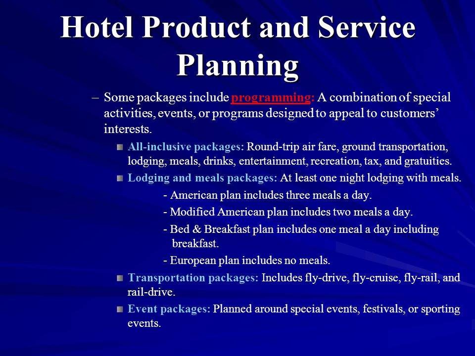 Hotel Product and Service Planning – –Some packages include programming: A combination of special activities, events, or programs designed to appeal t