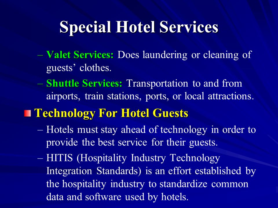 Special Hotel Services –Valet Services: –Valet Services: Does laundering or cleaning of guests' clothes. –Shuttle Services: –Shuttle Services: Transpo