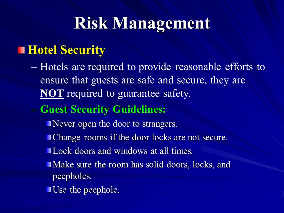 Risk Management Hotel Security – –Hotels are required to provide reasonable efforts to ensure that guests are safe and secure, they are NOT required t