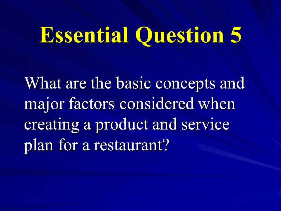 Essential Question 5 What are the basic concepts and major factors considered when creating a product and service plan for a restaurant?