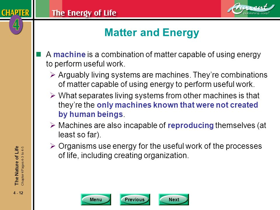MenuPreviousNext 4 - 12 Matter and Energy nA machine is a combination of matter capable of using energy to perform useful work.  Arguably living syst