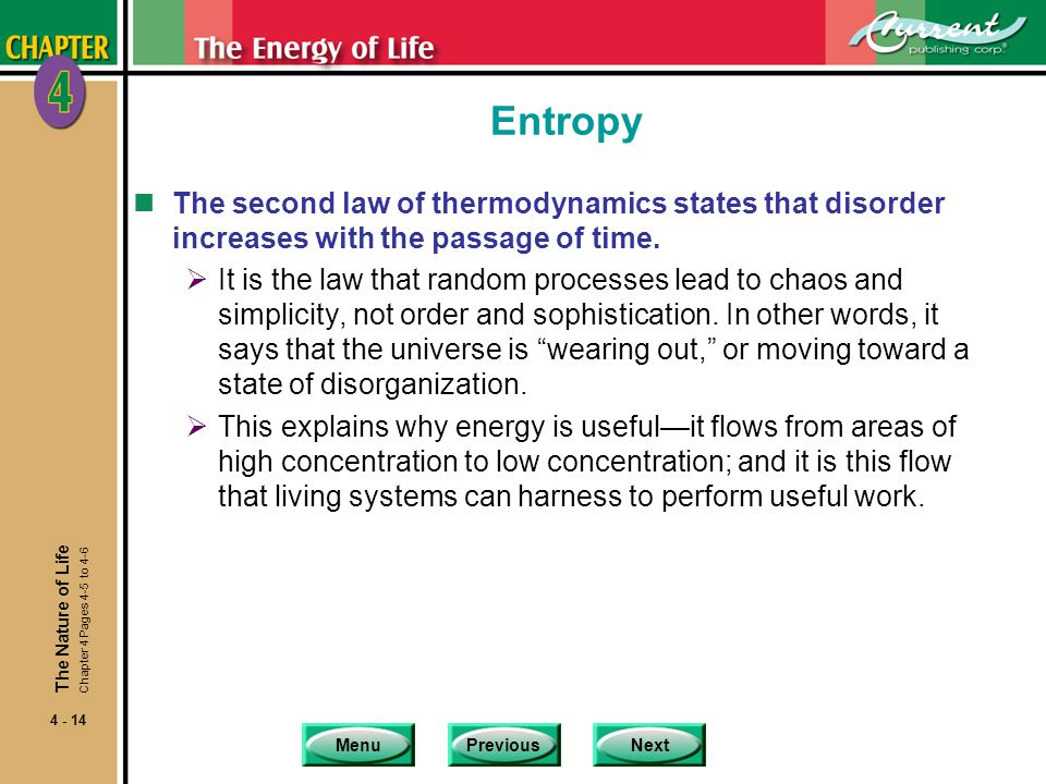 MenuPreviousNext 4 - 14 Entropy nThe second law of thermodynamics states that disorder increases with the passage of time.  It is the law that random