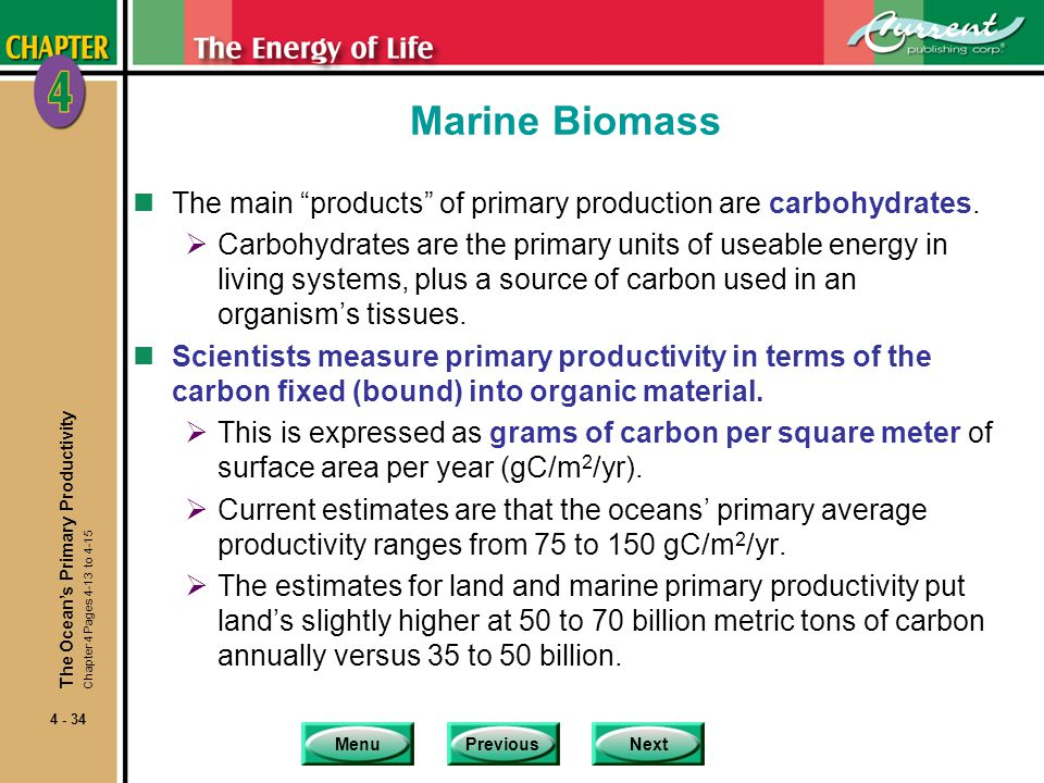 MenuPreviousNext 4 - 34 Marine Biomass nThe main products of primary production are carbohydrates.