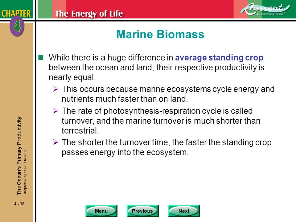 MenuPreviousNext 4 - 36 Marine Biomass nWhile there is a huge difference in average standing crop between the ocean and land, their respective product