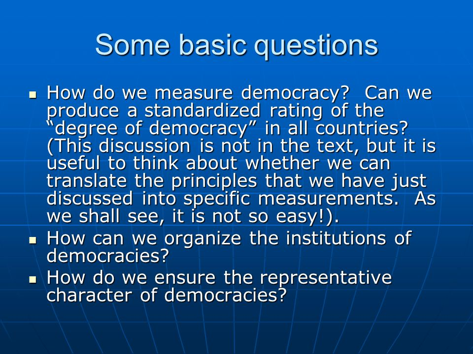 """Some basic questions How do we measure democracy? Can we produce a standardized rating of the """"degree of democracy"""" in all countries? (This discussion"""