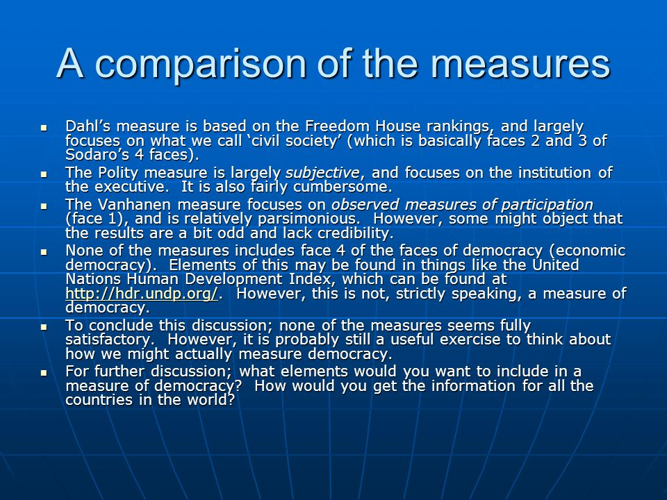 A comparison of the measures Dahl's measure is based on the Freedom House rankings, and largely focuses on what we call 'civil society' (which is basi