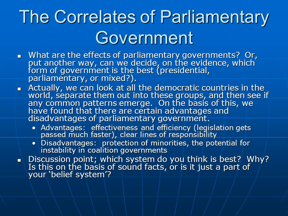 The Correlates of Parliamentary Government What are the effects of parliamentary governments? Or, put another way, can we decide, on the evidence, whi