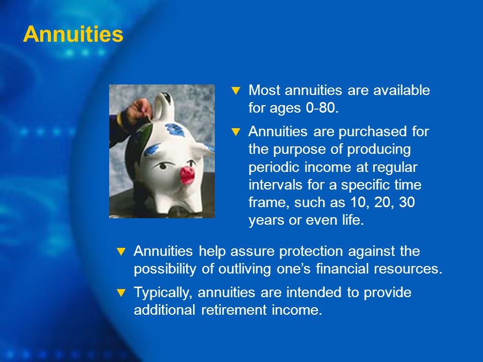  Most annuities are available for ages 0-80.