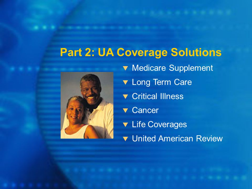  Medicare Supplement  Long Term Care  Critical Illness  Cancer  Life Coverages  United American Review Part 2: UA Coverage Solutions