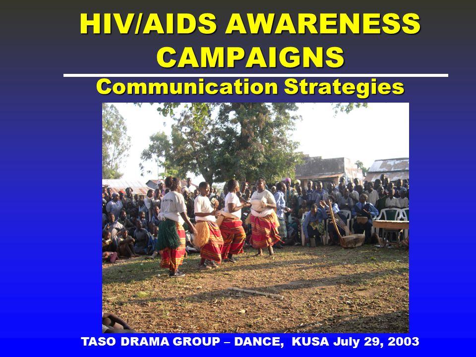 HIV/AIDS AWARENESS CAMPAIGNS Communication Strategies TASO DRAMA GROUP – DANCE, KUSA July 29, 2003