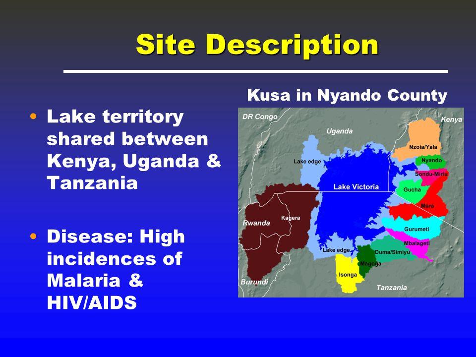 Site Description Lake territory shared between Kenya, Uganda & Tanzania Disease: High incidences of Malaria & HIV/AIDS Kusa in Nyando County