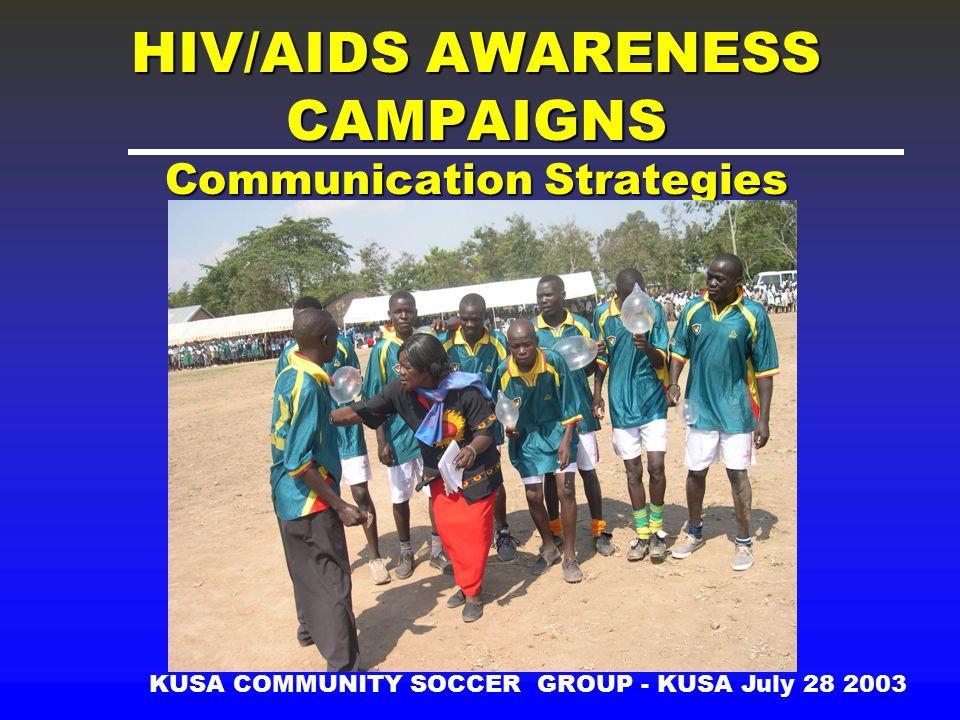 HIV/AIDS AWARENESS CAMPAIGNS Communication Strategies KUSA COMMUNITY SOCCER GROUP - KUSA July 28 2003