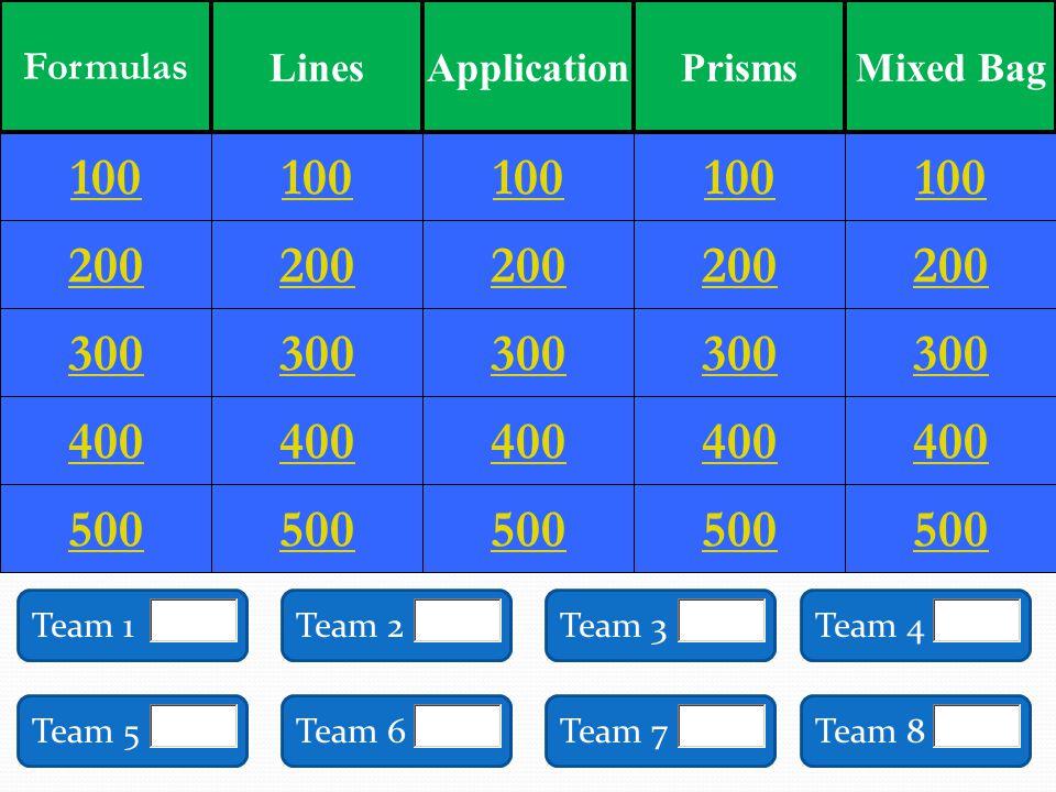 200 300 400 500 100 200 300 400 500 100 200 300 400 500 100 200 300 400 500 100 200 300 400 500 100 Formulas LinesApplicationPrismsMixed Bag Team 1Tea