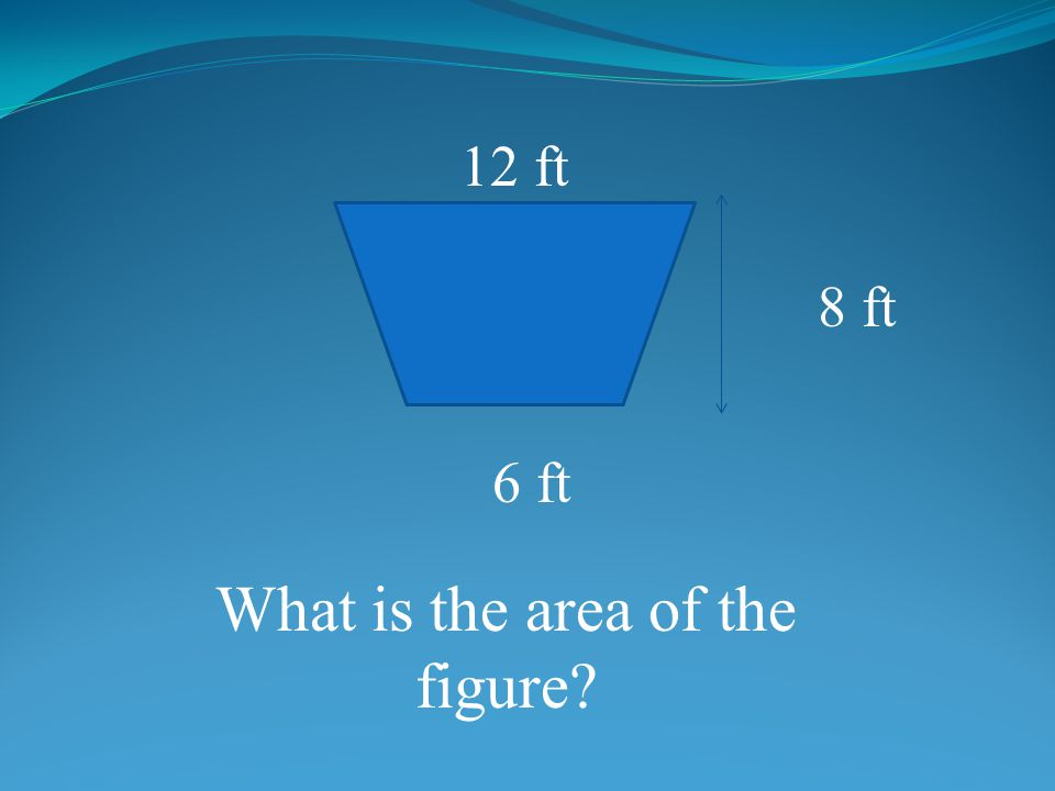 12 ft 8 ft 6 ft What is the area of the figure