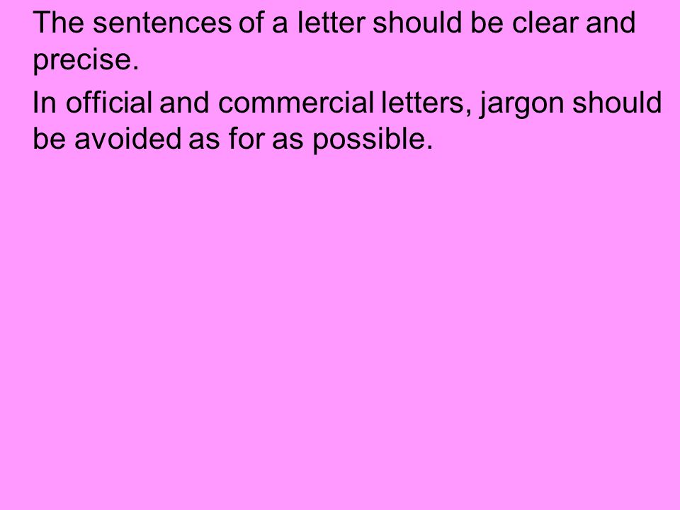 (e) Make sure that the letter conveys the intended message clearly and the tone of the letter suits the particular type of the letter.