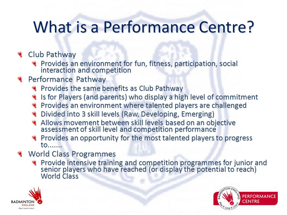 What is a Performance Centre? Club Pathway Provides an environment for fun, fitness, participation, social interaction and competition Performance Pat