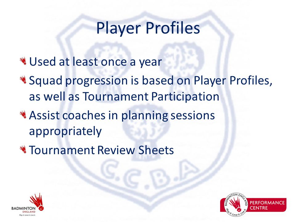 Player Profiles Used at least once a year Squad progression is based on Player Profiles, as well as Tournament Participation Assist coaches in planning sessions appropriately Tournament Review Sheets