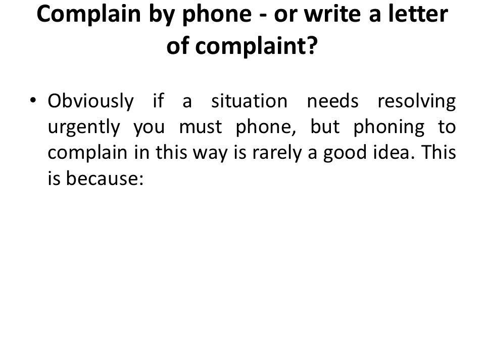 Complain by phone - or write a letter of complaint.