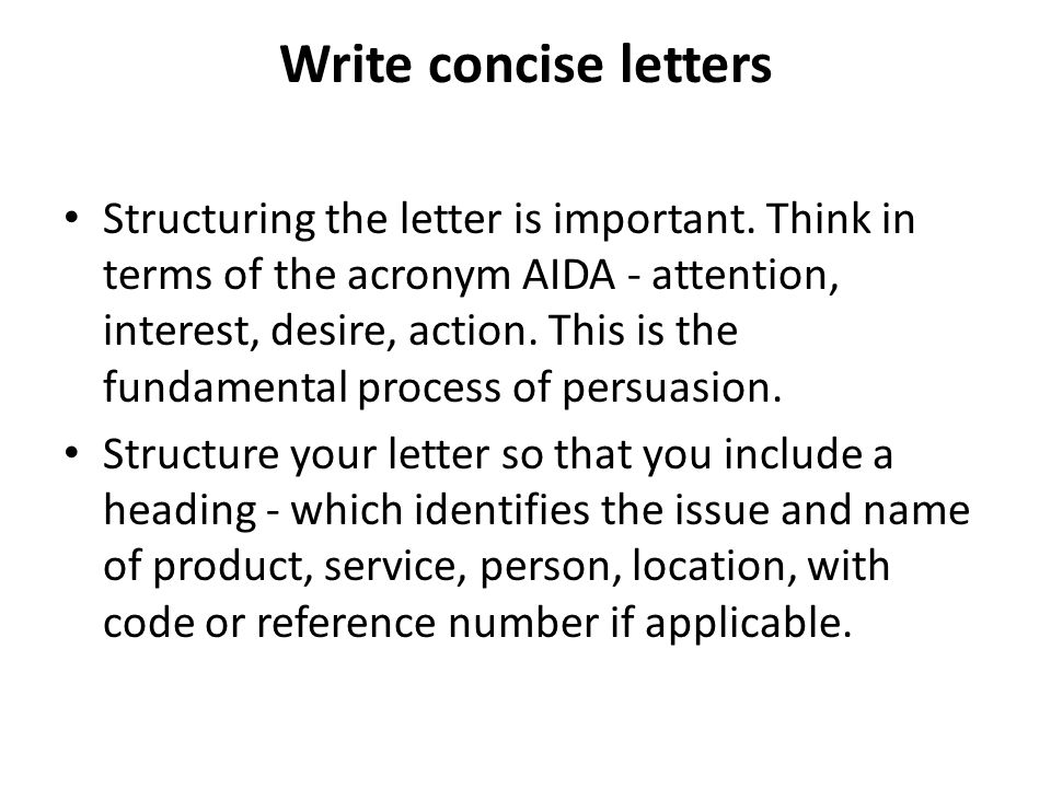 Write concise letters Structuring the letter is important.