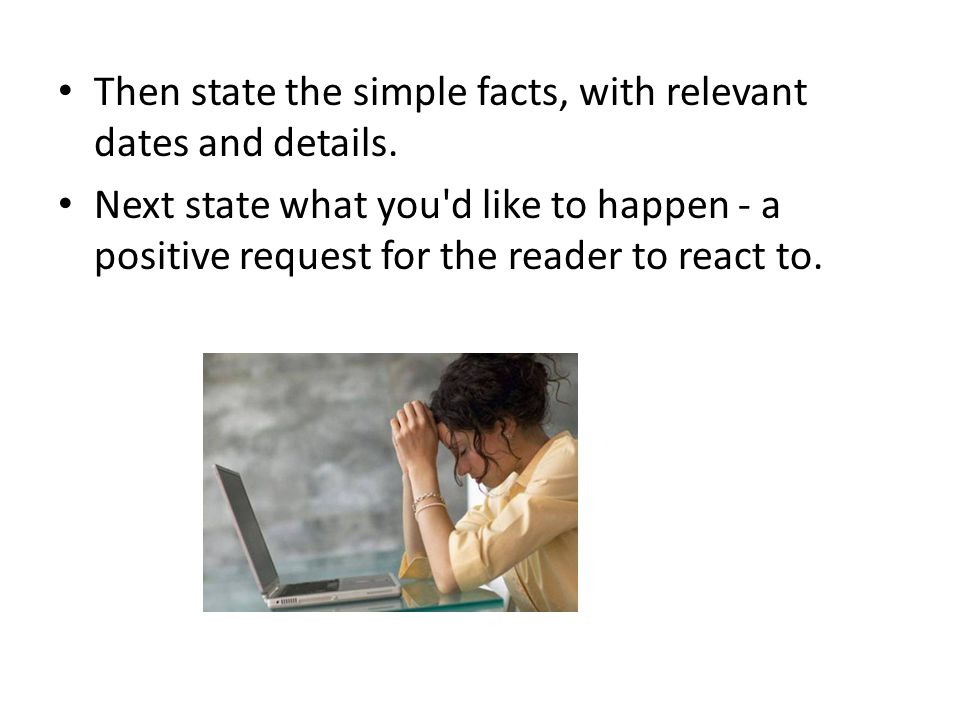 Then state the simple facts, with relevant dates and details.