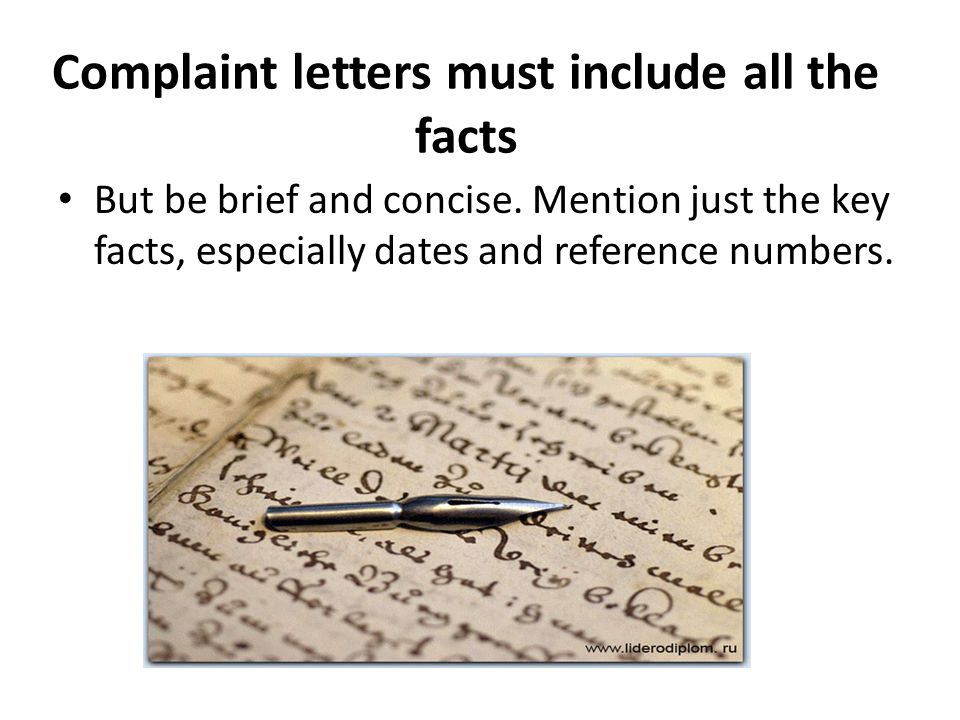 Complaint letters must include all the facts But be brief and concise.