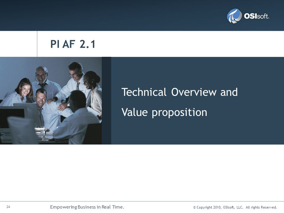 © Copyright 2010, OSIsoft, LLC. All rights Reserved. 24 Empowering Business in Real Time. PI AF 2.1 Technical Overview and Value proposition
