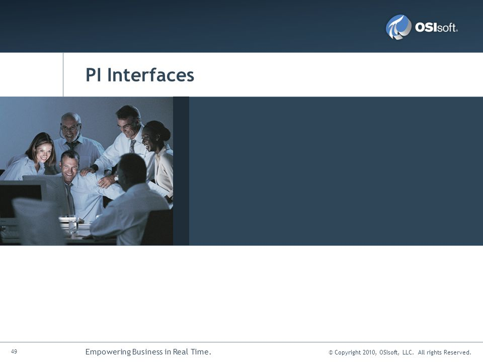 © Copyright 2010, OSIsoft, LLC. All rights Reserved. 49 Empowering Business in Real Time. PI Interfaces