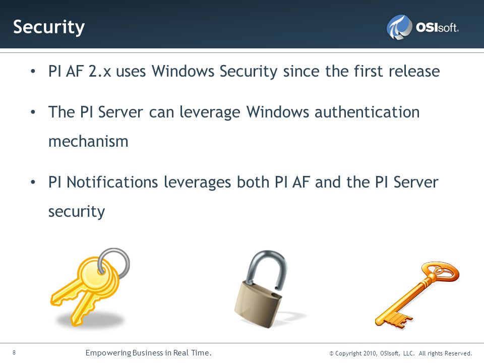 8 Empowering Business in Real Time. © Copyright 2010, OSIsoft, LLC. All rights Reserved. Security PI AF 2.x uses Windows Security since the first rele