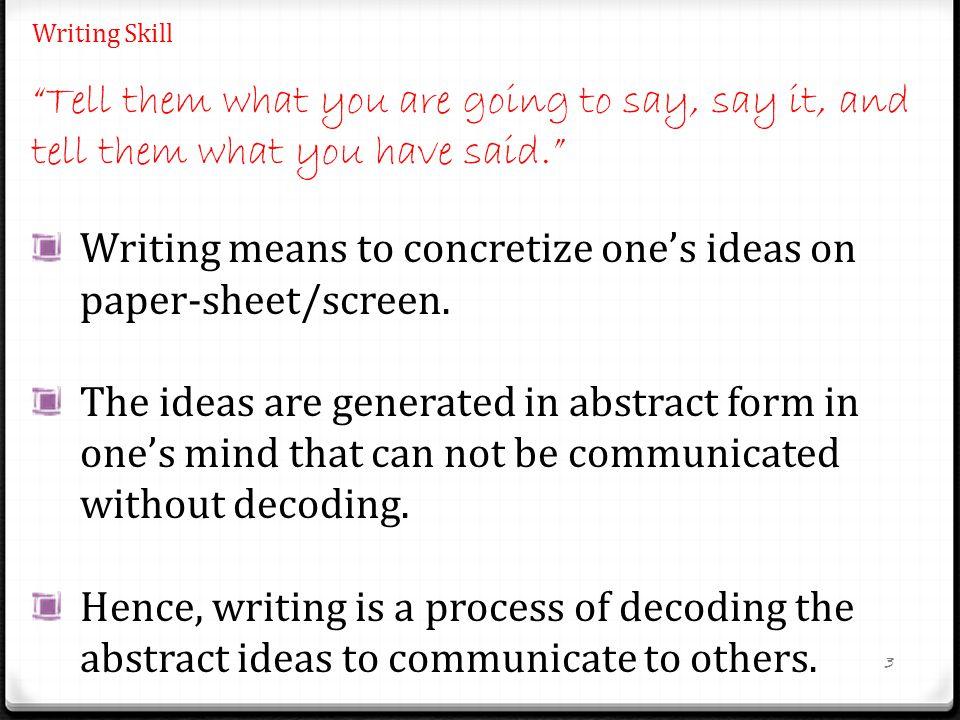 Writing Skill Writing is part of communication process.