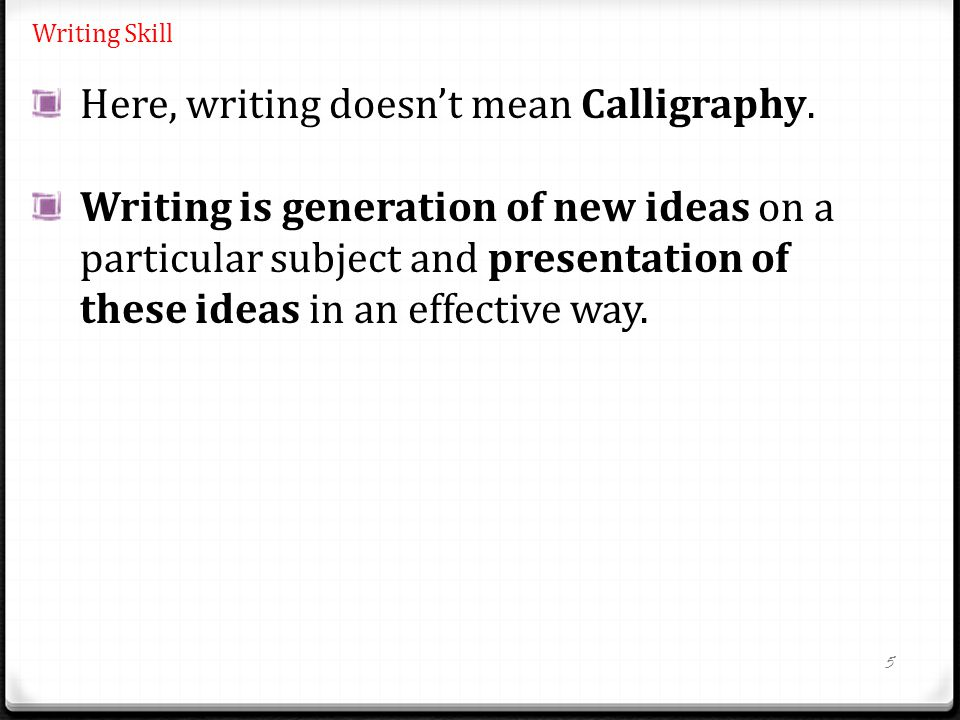 5 Writing Skill Here, writing doesn't mean Calligraphy.