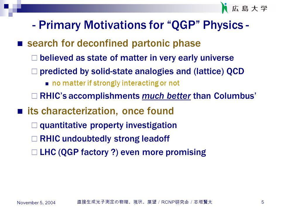 直接生成光子測定の物理、現状、展望/ RCNP 研究会/志垣賢太 26 November 5, 2004 - LHC Status and Plan - accelerator + detectors steadily on its way  startup in 2007 confirmed in 2004 CERN council p+p commissioning in April 2007 heavy ion pilot run by end of 2007 wish list as of 2002  initial few years regular p+p runs at  s = 14 TeV, L ~ 10 29 and < 3  10 30 cm -2 s -1 2 - 3 years of Pb+Pb at L ~ 10 27 cm -2 s -1 1 year of p/d/  +Pb at L ~ 10 29 cm -2 s -1 1 year of light ions at L ~ few 10 27 - 10 29 cm -2 s -1