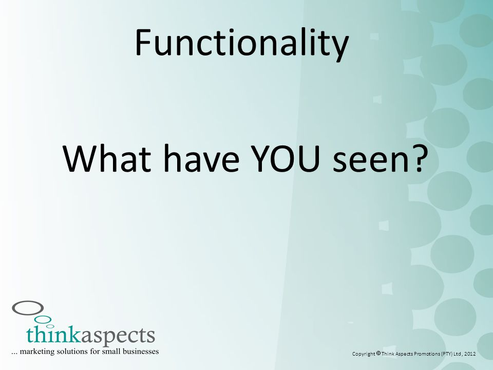 2 Functionality What have YOU seen Copyright  Think Aspects Promotions (PTY) Ltd, 2012